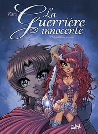 Kara - La Guerrière innocente Tome 1 : Ma meilleure ennemie.