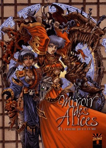 Kara - Le Miroir des Alices Tome 1 : L'Ennemie qui est en moi.