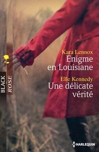 Kara Lennox et Elle Kennedy - Enigme en Louisiane - Une délicate vérité.