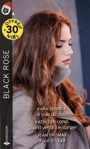 Kara Lennox et Kathleen Long - Le voile du doute ; Quand viendra le danger ; Face à l'oubli.