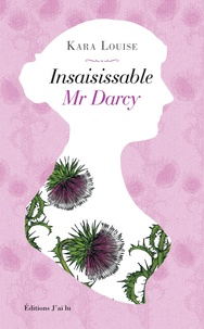 Kara Louise - Insaisissable Mr Darcy.
