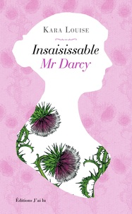 Kara Louise - Insaisissable Mr Darcy.