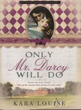 Kara Louise - Only Mr Darcy Will Do.