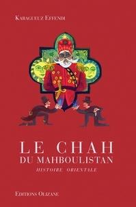 Karagueuz Effendi - Le Chah du Mahboulistan - Histoire orientale.