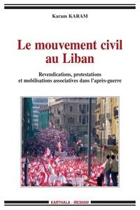 Karam Karam - Le mouvement civil au Liban - Revendications, protestations et mobilisations associatives dans l'après-guerre.