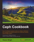 Karan Singh - Ceph Cookbook - Over 100 Effective Recipes to Help You Design, Implement, and Manage the Software-Defined and Massively Scalable Ceph Storage System.