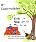 Karel Bartholomew - Trois Histoires de Récréation-Drei Freizeitgeschichten - Edition bilingue français-allemand.