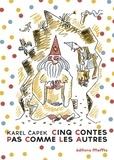 Karel Capek et Josef Capek - Cinq contes pas comme les autres.