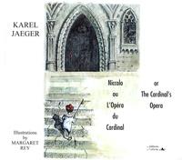 Karel Jaeger et Margaret Rey - Niccolo ou L'Opéra du Cardinal - Edition bilingue français-anglais.