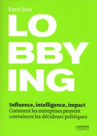 Lobbying - Influence, intelligence, impact. Comment les entreprises peuvent convaincre les décideurs politiques.pdf