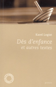 Karel Logist - Dés d'enfance et autres textes.