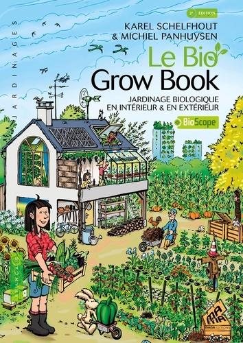 Le bio grow book. Jardinage biologique en intérieur et en extérieur 2e édition revue et augmentée