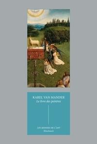 Le livre des peintres- Vies des peintres des Pays-Bas et de l'Allemagne - Karel Van Mander |