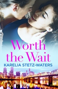 Karelia Stetz-Waters - Worth the Wait.