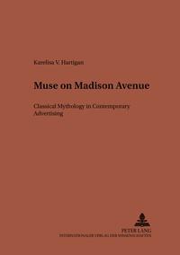 Karelisa Hartigan - Muse on Madison Avenue - Classical Mythology in Contemporary Advertising.