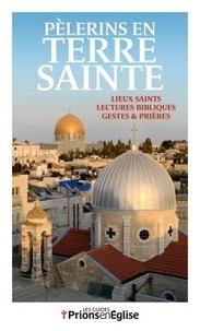 Pèlerins en Terre Sainte- Lieux saints, lectures bibliques, gestes et prières - Karem Bustica pdf epub