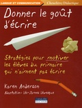 Karen Anderson - Donner le goût d'écrire - Stratégies pour motiver les élèves du primaire qui n'aiment pas écrire.