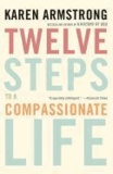 Karen Armstrong - Twelve Steps to a Compassionate Life.