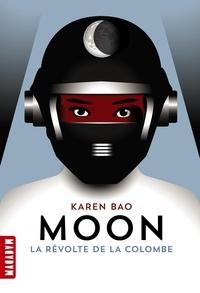 Karen Bao - Moon Tome 1 : La révolte de la Colombe.