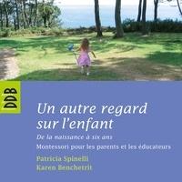 Karen Benchetrit et Patricia Spinelli - Un autre regard sur l'enfant - De la naissance à six ans Montessori pour les parents et les éducateurs.