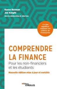 Karen Berman et Joe Knight - Comprendre la finance - Pour les non-financiers et les étudiants. Ce que sigifient vraiment les chiffres de l'entreprise.