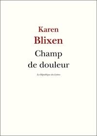 Karen Blixen - Champ de douleur.