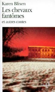 Karen Blixen - Les chevaux fantômes et autres contes.