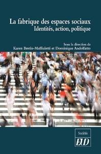 Karen Bretin-Maffiuletti et Dominique Andolfatto - La fabrique des espaces sociaux - Identités, action, politique.