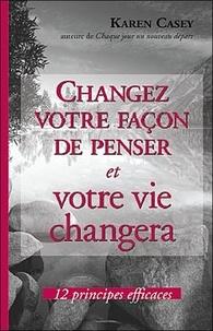 Karen Casey - Changez votre façon de penser et votre vie changera - 12 principes efficaces.