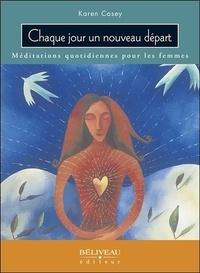Karen Casey - Chaque jour un nouveau départ : méditations quotidiennes pour les femmes.