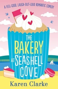 Karen Clarke - The Bakery at Seashell Cove - A feel good, laugh out loud romantic comedy.