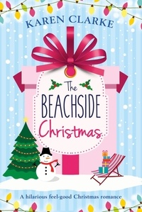 Karen Clarke - The Beachside Christmas - A hilarious feel good Christmas romance.