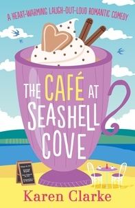 Karen Clarke - The Cafe at Seashell Cove - A heartwarming laugh out loud romantic comedy.