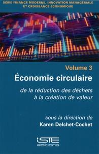 Karen Delchet-Cochet - Economie circulaire - Tome 3, De la réduction des déchets à la création de valeur.