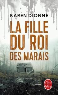 Téléchargement gratuit du fichier txt ebook La fille du roi des marais in French par Karen Dionne PDB 9782253257998