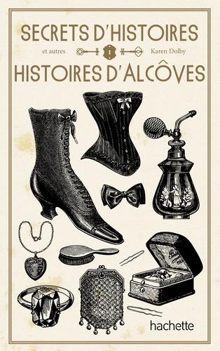Karen Dolby - Secrets d'Histoire et autres histoires d'alcôve.