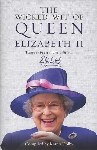 Karen Dolby - The Wicked Wit of Queen Elizabeth II.