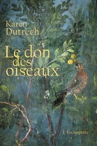 Karen Dutrech - Le don des oiseaux.