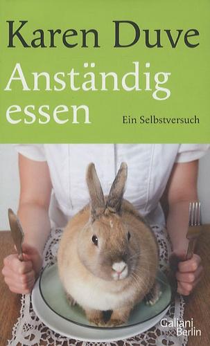 Karen Duve - Anständig Essen.