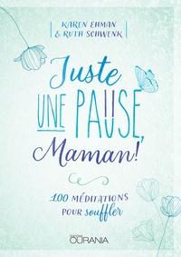 Karen Ehman et Ruth Schwenk - Juste une pause, Maman ! - 100 méditations pour souffler.