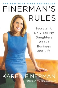 Karen Finerman - Finerman's Rules - Secrets I'd Only Tell My Daughters About Business and Life.