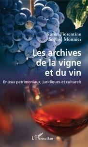 Karen Fiorentino et Sophie Monnier - Les archives de la vigne et du vin - Enjeux patrimoniaux, juridiques et culturels.