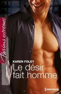 Karen Foley - Le désir fait homme.
