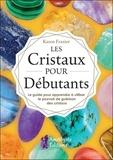 Karen Frazier - Les cristaux pour débutants - Le guide pour apprendre le pouvoir de guérison des cristaux.