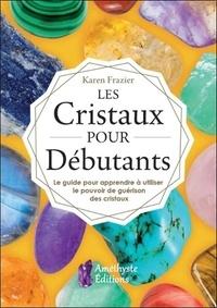 Les cristaux pour débutants - Le guide pour apprendre le pouvoir de guérison des cristaux.pdf