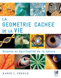 La géométrie cachée de la vie- Science et spiritualité de la nature - Karen French |