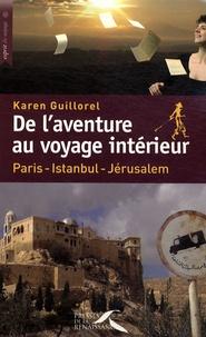 Karen Guillorel - De l'aventure au voyage intérieur - Paris-Istanbul-Jérusalem.