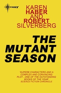 Karen Haber et Robert Silverberg - The Mutant Season.