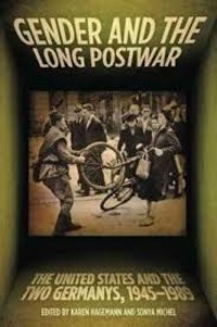 Karen Hagemann et Sonya Michel - Gender and the Long Postwar - The United States and the Two Germanys, 1945-1989.