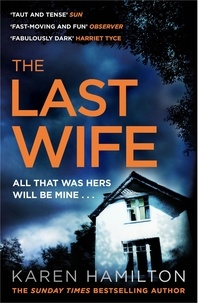 Karen Hamilton - The Last Wife - The addictive and unforgettable new thriller from the Sunday Times bestseller.
